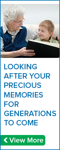 LOOKING AFTER YOUR PRECIOUS MEMORIES FOR GENERATIONS TO COME